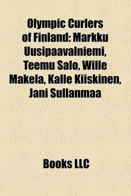 Olympic Curlers of Finland - Markku Uusipaavalniemi, Teemu Salo, Wille M Kel, Kalle Kiiskinen, Jani Sullanmaa (Paperback):...