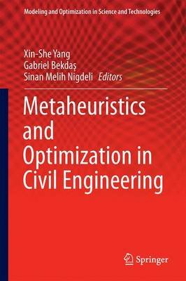 Metaheuristics and Optimization in Civil Engineering (Hardcover, 1st ed. 2016): Xin-She Yang, Gebrail Bekdas, Sinan Melih...