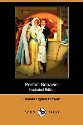 Perfect Behavior (Illustrated Edition) (Dodo Press) (Paperback): Donald Ogden Stewart