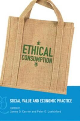 Ethical Consumption - Social Value and Economic Practice (Electronic book text): James G. Carrier, Peter G Luetchford