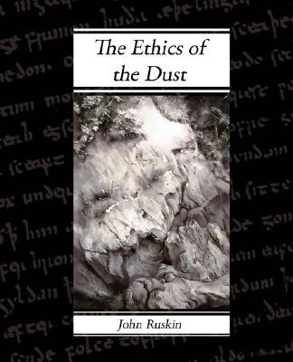 The Ethics of the Dust (Paperback): John Ruskin