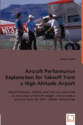 Aircraft Performance Explanation for Takeoff from a High Altitude Airport (Paperback): John R. Smith