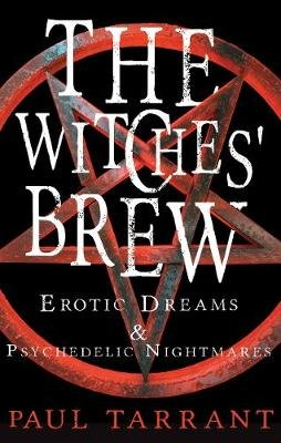 The Witches' Brew - Erotic Dreams & Psychedelic Nightmares (Paperback): Paul Tar Rant