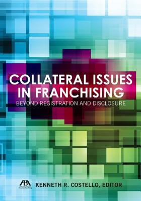 Collateral Issues in Franchising - Beyond Registration and Disclosure (Paperback): Kenneth R. Costello