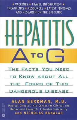 Hepatitis A to G - The Facts You Need to Know about All the Forms of This Dangerous Disease (Electronic book text): Alan...