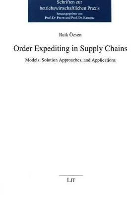 Order Expediting in Supply Chains - Models, Solution Approaches, and Applications (Paperback): Raik Ozsen