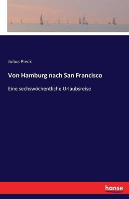 Von Hamburg Nach San Francisco (German, Paperback): Julius Pieck