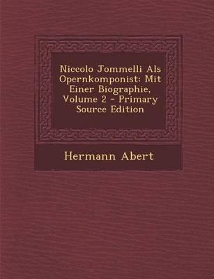 Niccolo Jommelli ALS Opernkomponist - Mit Einer Biographie, Volume 2 - Primary Source Edition (German, Paperback): Hermann Abert