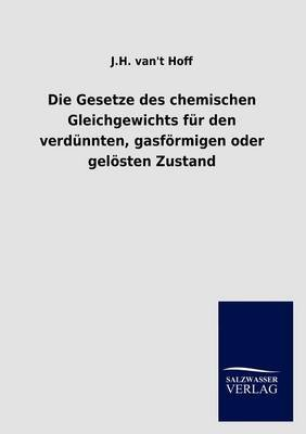 Die Gesetze Des Chemischen Gleichgewichts Fur Den Verd Nnten, Gasfurmigen Oder Gel Sten Zustand (English, German, Paperback):...