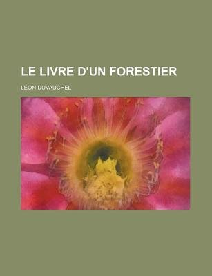 Le Livre D'Un Forestier (English, French, Paperback): Caemmerer, Leon Duvauchel