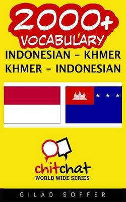 2000+ Indonesian - Khmer Khmer - Indonesian Vocabulary (Indonesian, Paperback): Gilad Soffer