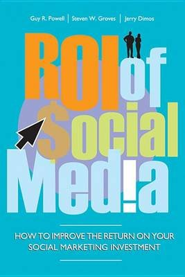 ROI of Social Media - How to Improve the Return on Your Social Marketing Investment (Electronic book text, 1st edition): Guy...