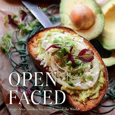 Open Faced - Single-Slice Sandwiches from Around the World (Hardcover): Karen Kaplan