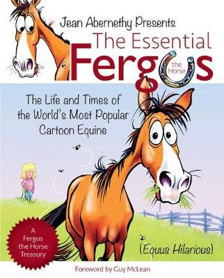 The Essential Fergus the Horse - The Life and Times of the World's Favorite Cartoon Equine (Paperback): Jean Abernethy