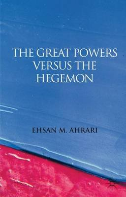 The Great Powers versus the Hegemon (Electronic book text): Ehsan M. Ahrari