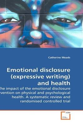 Emotional Disclosure (Expressive Writing) and Health (Paperback): Catherine Meads