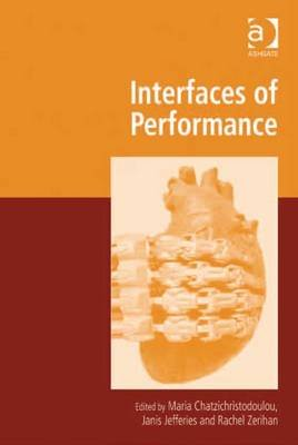 Interfaces of Performance (Electronic book text, New edition): Maria Chatzichristodoulou, Rachel Zerihan, Janis Jefferies
