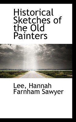 Historical Sketches of the Old Painters (Paperback): Hannah Farnham Sawyer Lee