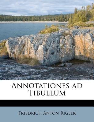 Annotationes Ad Tibullum (English, Latin, Paperback): Friedrich Anton Rigler