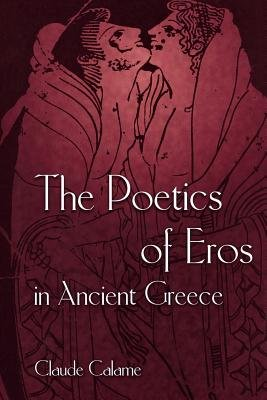 The Poetics of Eros in Ancient Greece (Paperback): Claude Calame