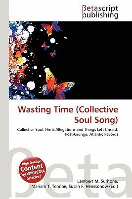 Wasting Time (Collective Soul Song) (Paperback): Lambert M. Surhone, Mariam T. Tennoe, Susan F. Henssonow