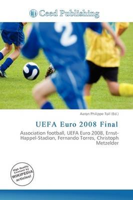 Uefa Euro 2008 Final (Paperback): Aaron Philippe Toll