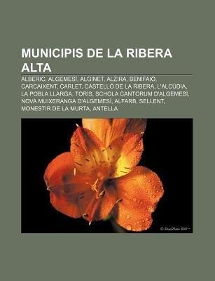 Municipis de La Ribera Alta - Alberic, Algemesi, Alginet, Alzira, Benifaio, Carcaixent, Carlet, Castello de La Ribera,...