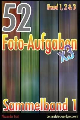 52 Foto-Aufgaben - Sammelband 1 (German, Paperback): Alexander Trost