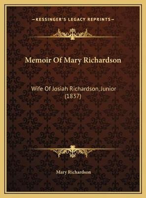 Memoir of Mary Richardson - Wife of Josiah Richardson, Junior (1837) (Hardcover): Mary Richardson