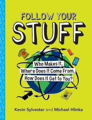 Follow Your Stuff - Who Makes It, Where Does It Come From, How Does It Get to You? (Paperback): Kevin Sylvester, Michael Hlinka