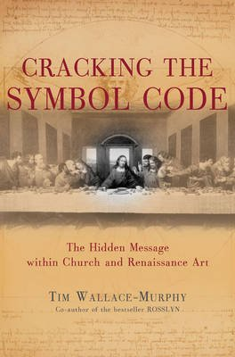 Cracking the Symbol Code - The Heretical Message within Church and Renaissance Art (Electronic book text): Tim Wallace-Murphy