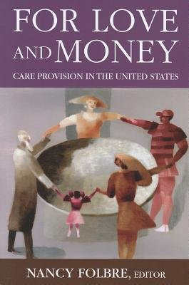 For Love and Money - Care Provision in the United States (Paperback): Nancy Folbre