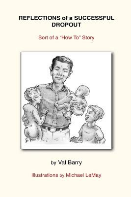 Reflections of a Successful Dropout - Sort of a How to Story (Paperback): Val Barry
