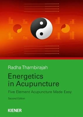 Energetics in Acupuncture - Five Element Acupuncture Made Easy (Paperback, 2nd Revised edition): Radha Thambirajah