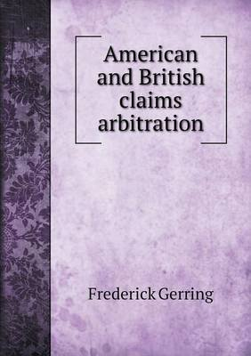 American and British Claims Arbitration (Paperback): Frederick Gerring
