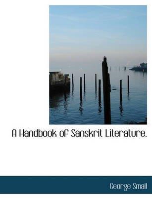A Handbook of Sanskrit Literature. (Paperback): George Small