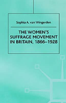 The Women's Suffrage Movement in Britain, 1866-1928 (Hardcover, New): Sophia A.Van- Wingerden