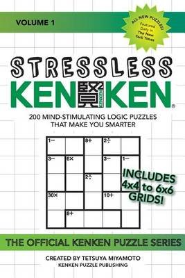 Stressless Kenken - 200 Mind-Stimulating Logic Puzzles That Make You Smarter (Paperback): Kenken Puzzle Company