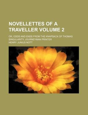 Novellettes of a Traveller Volume 2; Or, Odds and Ends from the Knapsack of Thomas Singularity, Journeyman Printer (Paperback):...