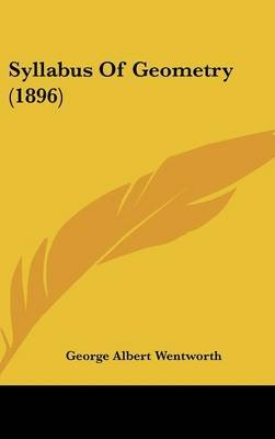 Syllabus of Geometry (1896) (Hardcover): George Wentworth, ,
