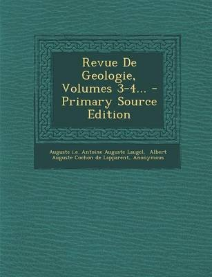 Revue de Geologie, Volumes 3-4... - Primary Source Edition (French, Paperback): Auguste I. E. Antoine Auguste Laugel, Albert...