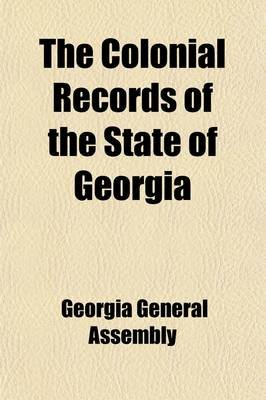 The Colonial Records of the State of Georgia Volume 2 (Paperback): Georgia General Assembly