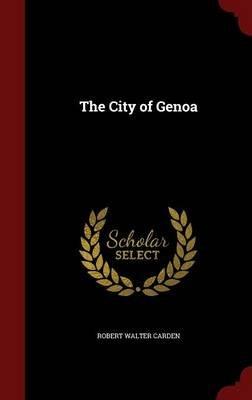 The City of Genoa (Hardcover): Robert Walter Carden