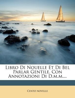 Libro Di Nouelle Et Di Bel Parlar Gentile. Con Annotazioni Di D.M.M.... (Italian, Paperback): Cento Novelle