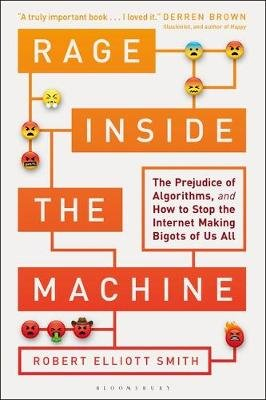 Rage Inside the Machine - The Prejudice of Algorithms, and How to Stop the Internet Making Bigots of Us All (Paperback): Robert...