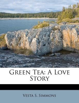 Green Tea - A Love Story (Paperback): Vesta S Simmons