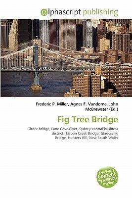 Fig Tree Bridge (Paperback): Frederic P. Miller, Agnes F. Vandome, John McBrewster