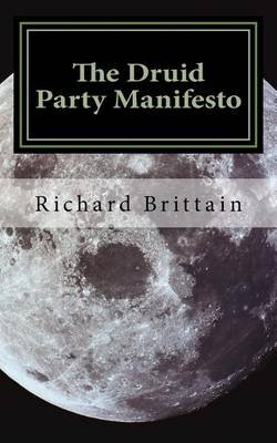 The Druid Party Manifesto (Paperback): Richard Brittain