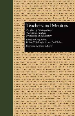 Teachers and Mentors - Profiles of Distinguished Twentieth-Century Professors of Education (Paperback): Craig Kridel, Paul...