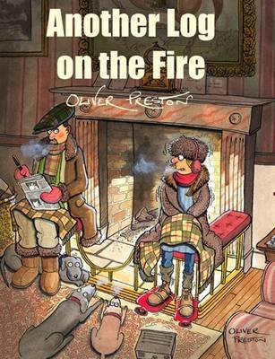 Another Log on the Fire (Hardcover, First): Oliver Preston